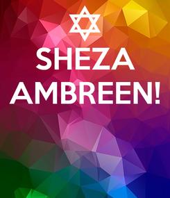 Poster: SHEZA AMBREEN!