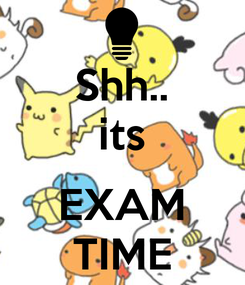 Poster: Shh.. its  EXAM TIME