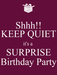 Poster: Shhh!! KEEP QUIET it's a  SURPRISE Birthday Party