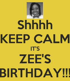 Poster: Shhhh KEEP CALM IT'S ZEE'S BIRTHDAY!!!