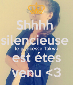 Poster: Shhhh  silencieuse  le princesse Takwa est étes venu <3