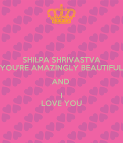 Poster: SHILPA SHRIVASTVA YOU'RE AMAZINGLY BEAUTIFUL AND  I LOVE YOU