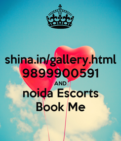 Poster: shina.in/gallery.html 9899900591 AND noida Escorts Book Me