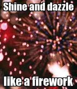 Poster: Shine and dazzle Iike a firework