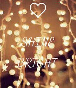 Poster:  SHINE  BRIGHT
