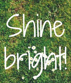 Poster: Shine bright!