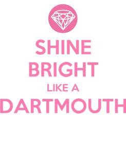 Poster: SHINE BRIGHT LIKE A DARTMOUTH