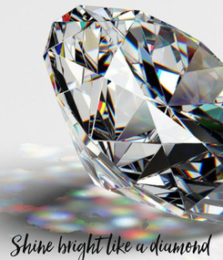 Poster:        Shine bright like a diamond