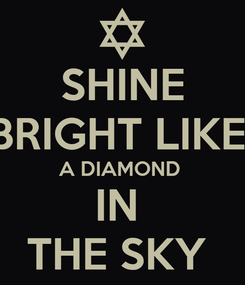 Poster: SHINE BRIGHT LIKE  A DIAMOND  IN  THE SKY