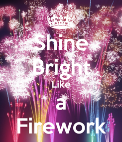 Poster: Shine Bright Like a Firework