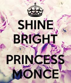Poster: SHINE BRIGHT   PRINCESS MONCE