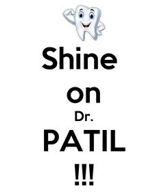 Poster: Shine  on Dr. PATIL !!!