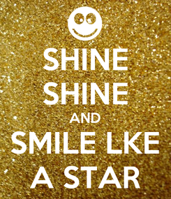 Poster: SHINE SHINE AND SMILE LKE A STAR