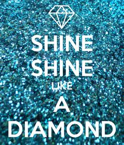 Poster: SHINE SHINE LIKE A DIAMOND