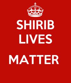 Poster: SHIRIB LIVES  MATTER