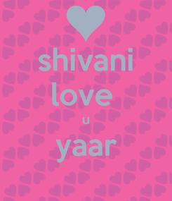Poster: shivani love  u yaar