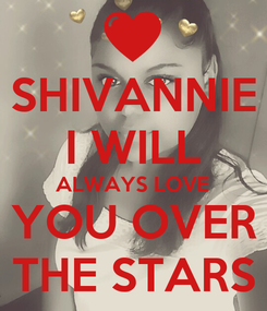 Poster: SHIVANNIE I WILL ALWAYS LOVE YOU OVER THE STARS