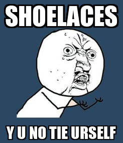 Poster: SHOELACES Y U NO TIE URSELF