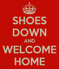 Poster: SHOES DOWN AND WELCOME HOME