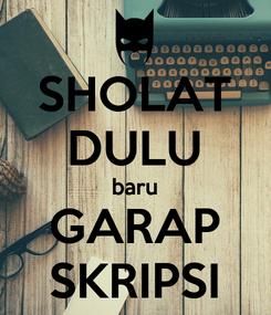 Poster: SHOLAT DULU baru GARAP SKRIPSI
