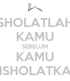 Poster: SHOLATLAH KAMU SEBELUM KAMU DISHOLATKAN
