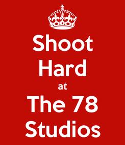 Poster: Shoot Hard at The 78 Studios