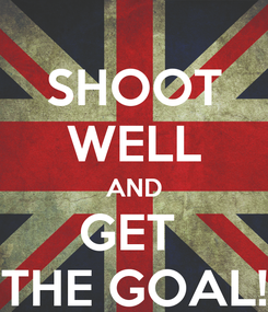 Poster: SHOOT WELL AND GET  THE GOAL!