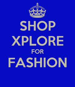 Poster: SHOP XPLORE FOR FASHION