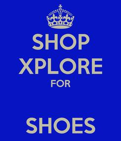 Poster: SHOP XPLORE FOR  SHOES