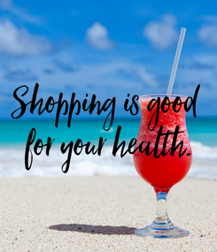 Poster: Shopping is good  for your health.