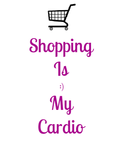 Poster: Shopping Is :) My Cardio