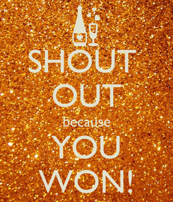 Poster: SHOUT  OUT because YOU WON!