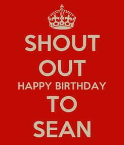 Poster: SHOUT OUT HAPPY BIRTHDAY TO SEAN