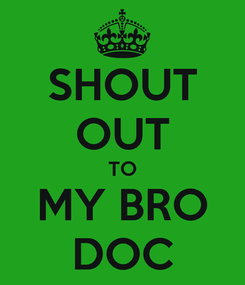Poster: SHOUT OUT TO MY BRO DOC