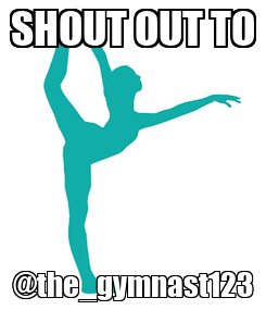 Poster: SHOUT OUT TO @the_gymnast123