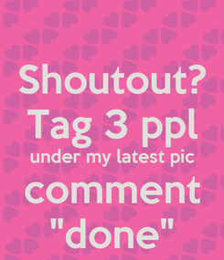 """Poster: Shoutout? Tag 3 ppl under my latest pic comment """"done"""""""