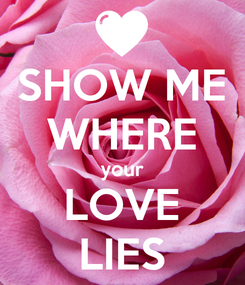 Poster: SHOW ME WHERE your LOVE LIES