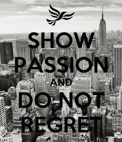 Poster: SHOW PASSION AND DO NOT REGRET