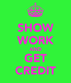 Poster: SHOW WORK AND GET CREDIT