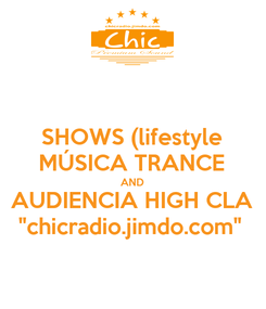 "Poster: SHOWS (lifestyle MÚSICA TRANCE AND AUDIENCIA HIGH CLA ""chicradio.jimdo.com"""