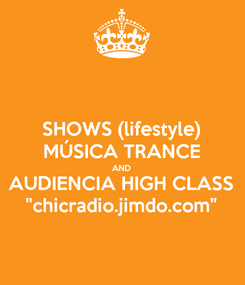 "Poster: SHOWS (lifestyle) MÚSICA TRANCE AND AUDIENCIA HIGH CLASS ""chicradio.jimdo.com"""
