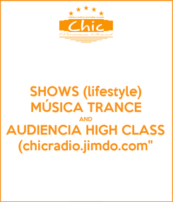 Poster: SHOWS (lifestyle) MÚSICA TRANCE AND AUDIENCIA HIGH CLASS (chicradio.jimdo.com""