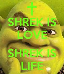 Poster: SHREK IS LOVE  SHREK IS LIFE