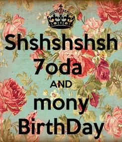 Poster: Shshshshsh 7oda  AND mony BirthDay