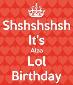 Poster: Shshshshsh It's Alaa Lol Birthday