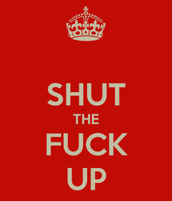 Poster:  SHUT THE FUCK UP