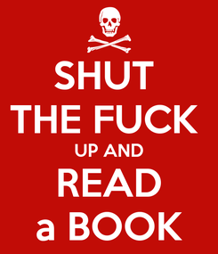 Poster: SHUT  THE FUCK  UP AND READ a BOOK