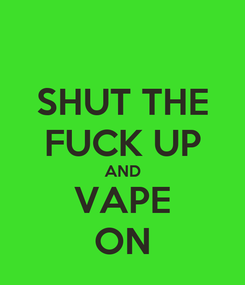 Poster: SHUT THE FUCK UP AND VAPE ON