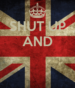 Poster: SHUT UP AND