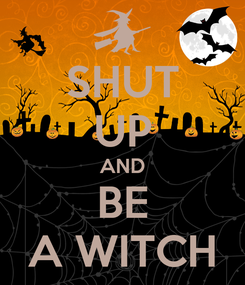 Poster: SHUT UP AND BE A WITCH